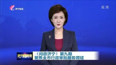 《問政濟寧》第九期聚焦全市行政審批服務領域