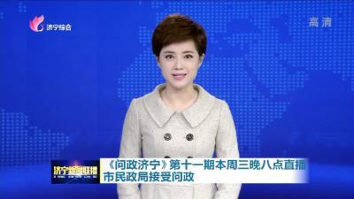 《問政濟寧》第十一期本周三晚八點直播 市民政局接受問政